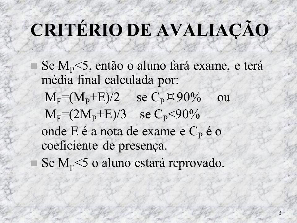 6 CRITÉRIO DE AVALIAÇÃO Se M P <5, então o aluno fará exame, e terá média final calculada por: M F =(M P +E)/2 se C P 90% ou M F =(2M P +E)/3 se C P <