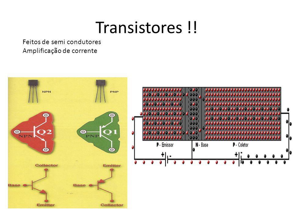Transistores !! Feitos de semi condutores Amplificação de corrente