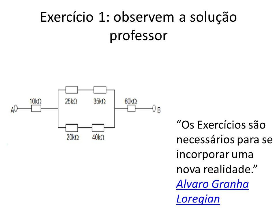 Exercício 1: observem a solução professor Os Exercícios são necessários para se incorporar uma nova realidade. Alvaro Granha Loregian