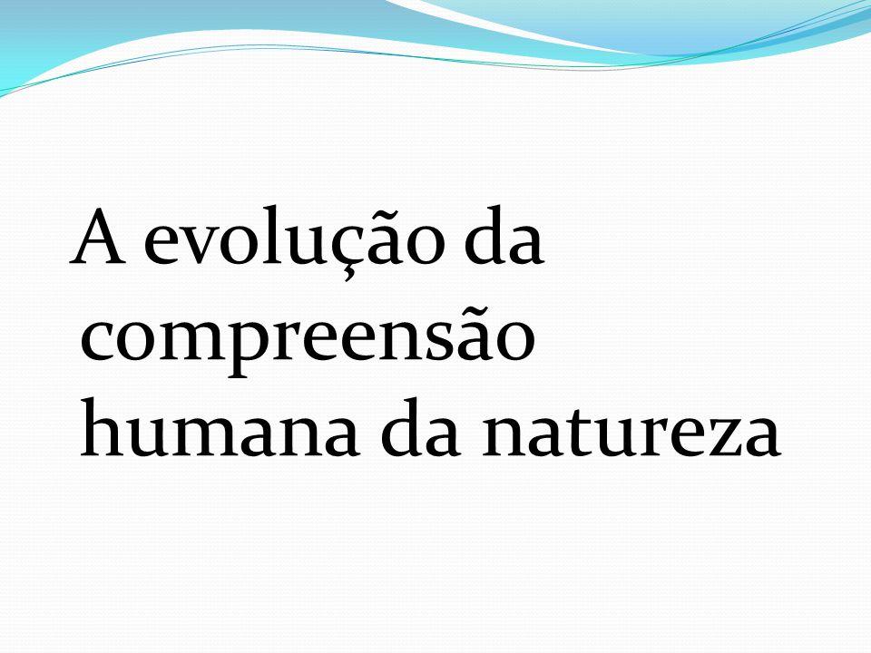 A evolução da compreensão humana da natureza