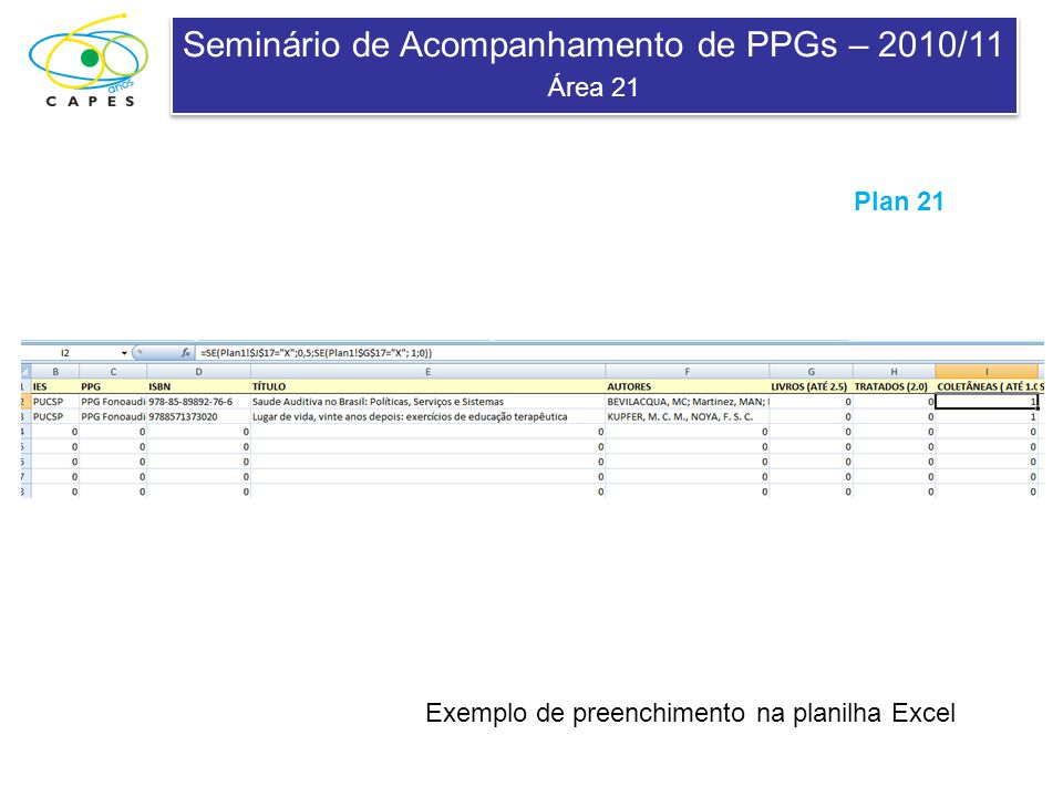 Seminário de Acompanhamento de PPGs – 2010/11 Área 21 Seminário de Acompanhamento de PPGs – 2010/11 Área 21 Exemplo de preenchimento na planilha Excel Plan 21