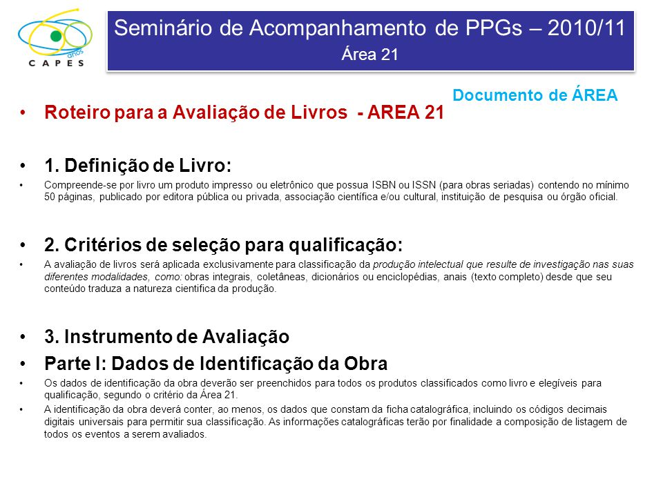 Seminário de Acompanhamento de PPGs – 2010/11 Área 21 Seminário de Acompanhamento de PPGs – 2010/11 Área 21 Roteiro para a Avaliação de Livros - AREA 21 1.