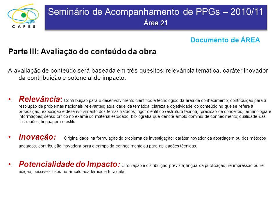 Seminário de Acompanhamento de PPGs – 2010/11 Área 21 Seminário de Acompanhamento de PPGs – 2010/11 Área 21 A Comissão irá enviar os estratos para os PPG que enviaram livros.