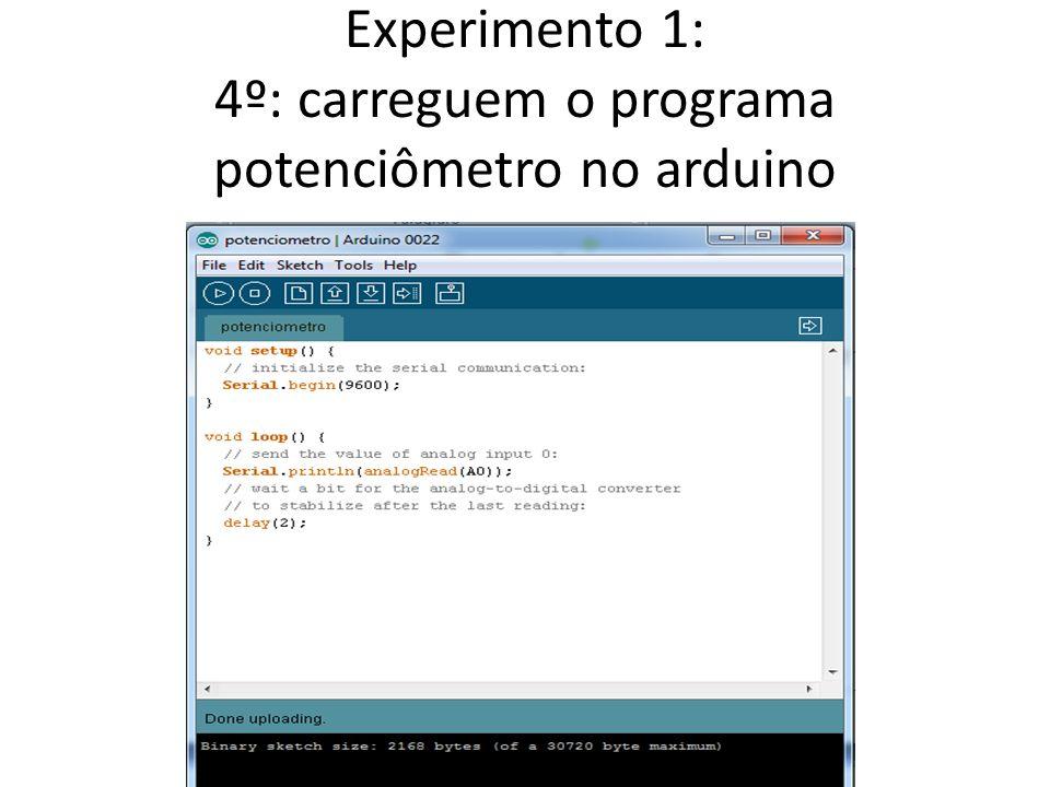 Experimento 1: 4º: carreguem o programa potenciômetro no arduino