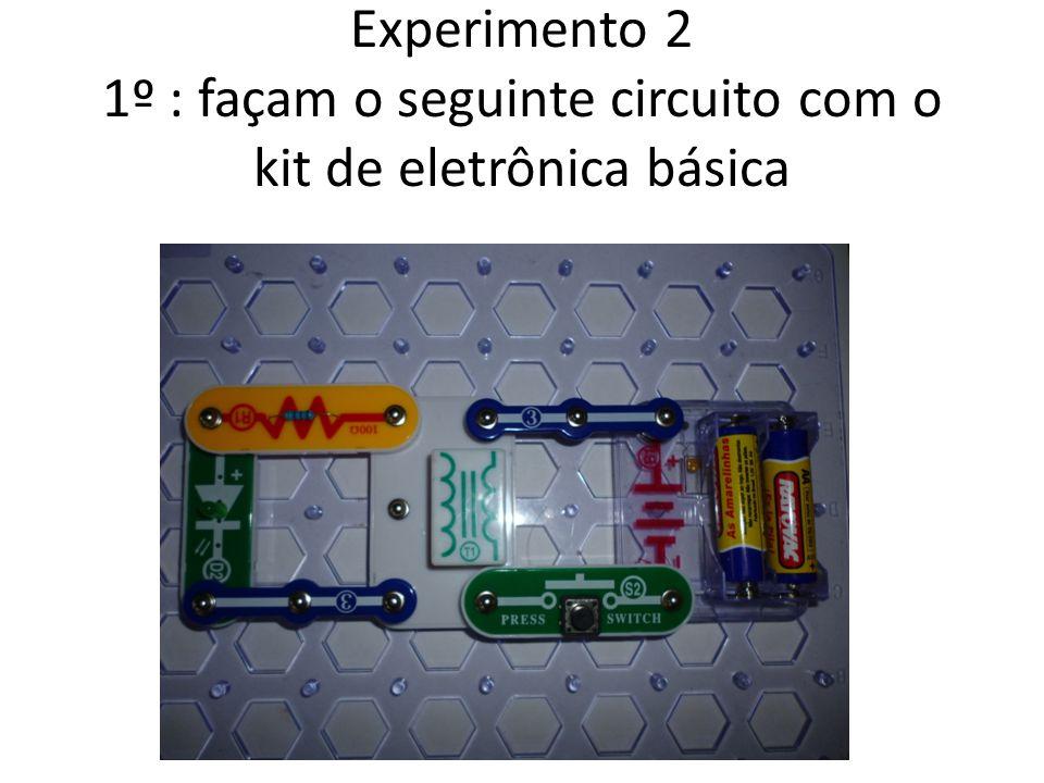 Experimento 2 1º : façam o seguinte circuito com o kit de eletrônica básica