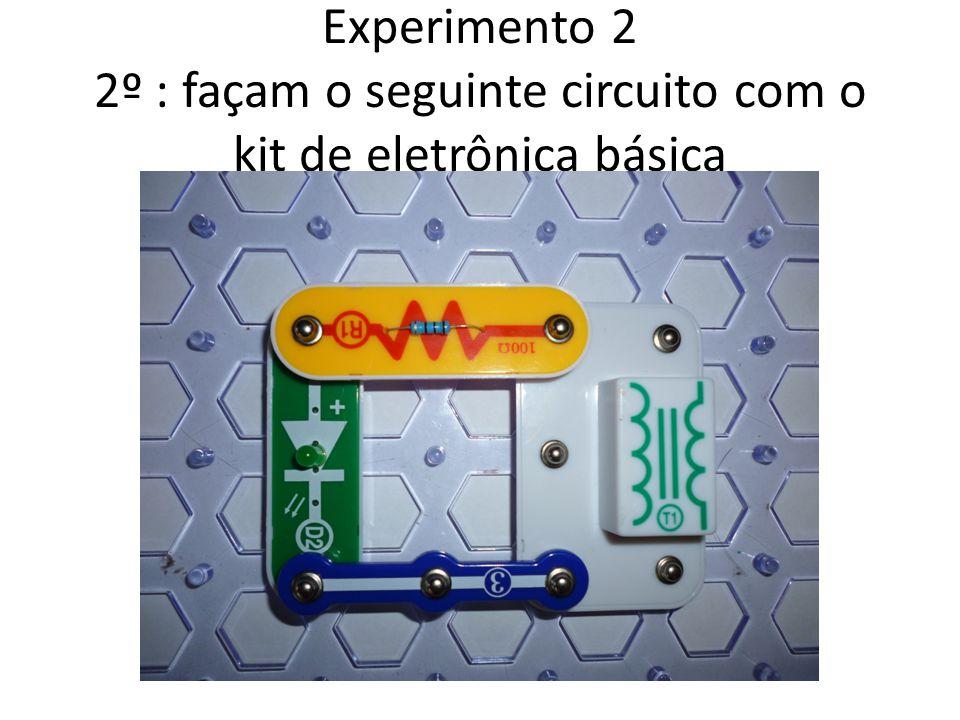 Experimento 2 2º : façam o seguinte circuito com o kit de eletrônica básica