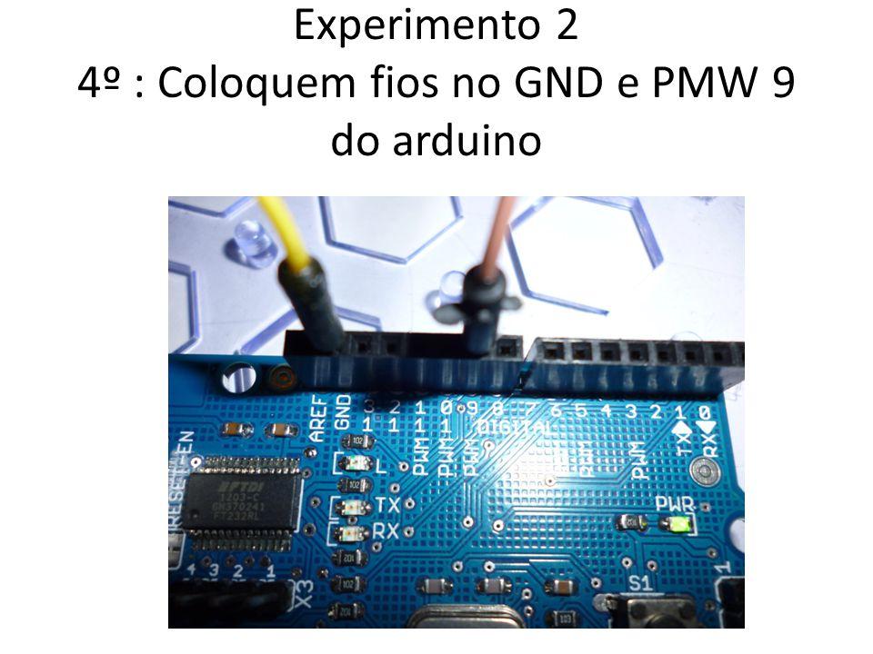 Experimento 2 4º : Coloquem fios no GND e PMW 9 do arduino