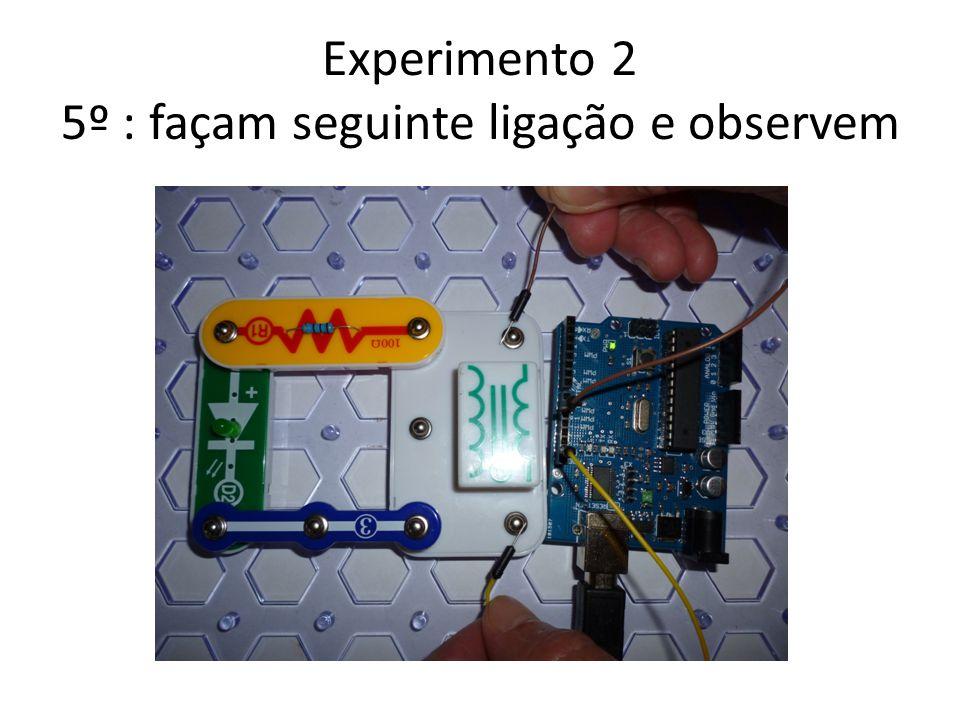 Experimento 2 5º : façam seguinte ligação e observem