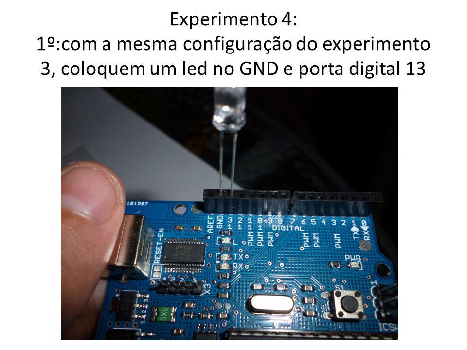Experimento 4: 1º:com a mesma configuração do experimento 3, coloquem um led no GND e porta digital 13