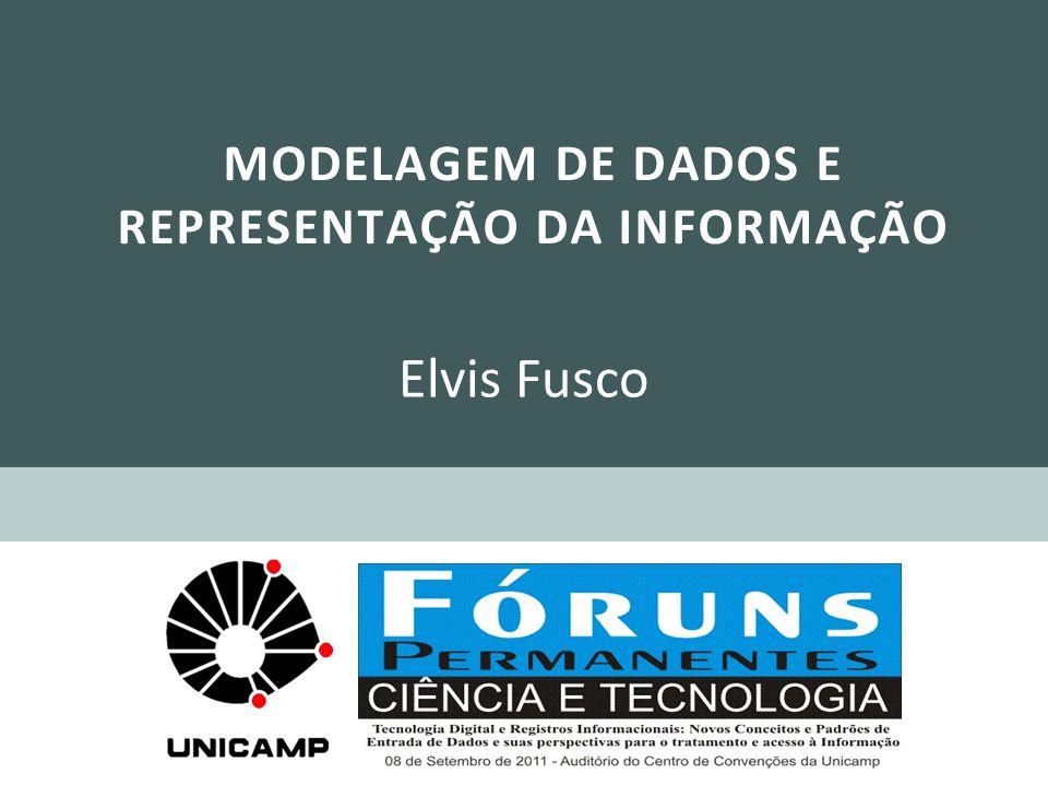 MODELAGEM DE DADOS E REPRESENTAÇÃO DA INFORMAÇÃO Elvis Fusco