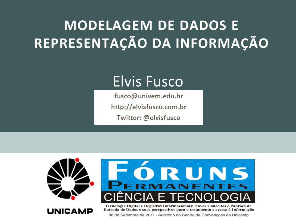MODELAGEM DE DADOS E REPRESENTAÇÃO DA INFORMAÇÃO Elvis Fusco fusco@univem.edu.br http://elvisfusco.com.br Twitter: @elvisfusco