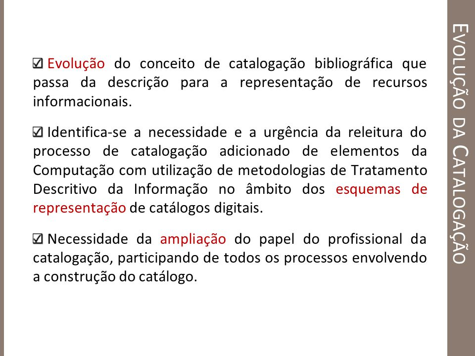 E VOLUÇÃO DA C ATALOGAÇÃO Evolução do conceito de catalogação bibliográfica que passa da descrição para a representação de recursos informacionais. Id