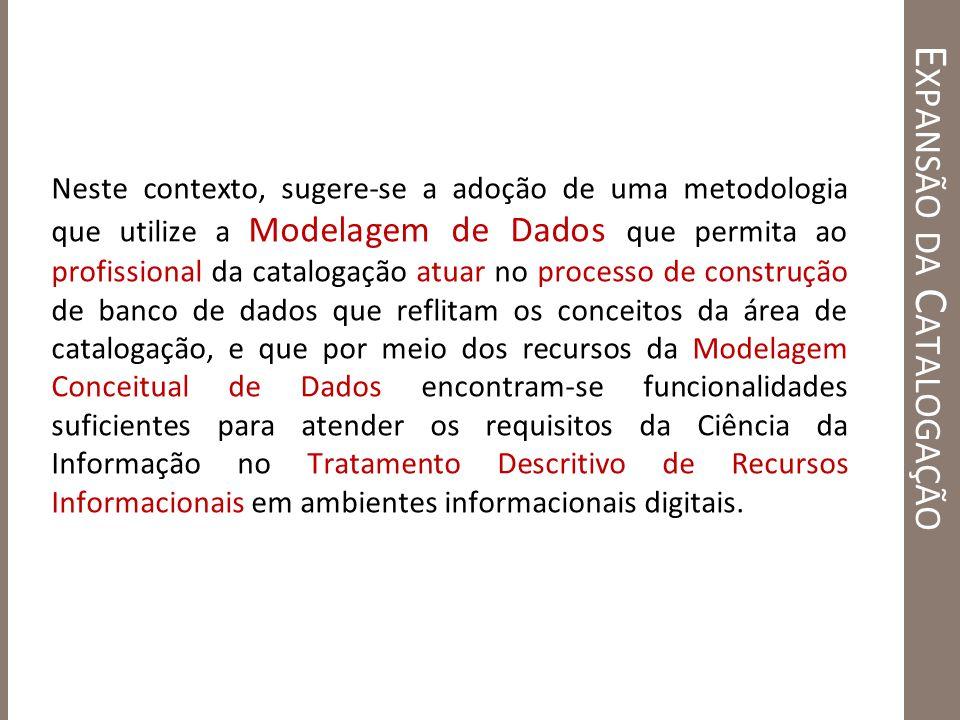 E XPANSÃO DA C ATALOGAÇÃO Neste contexto, sugere-se a adoção de uma metodologia que utilize a Modelagem de Dados que permita ao profissional da catalo
