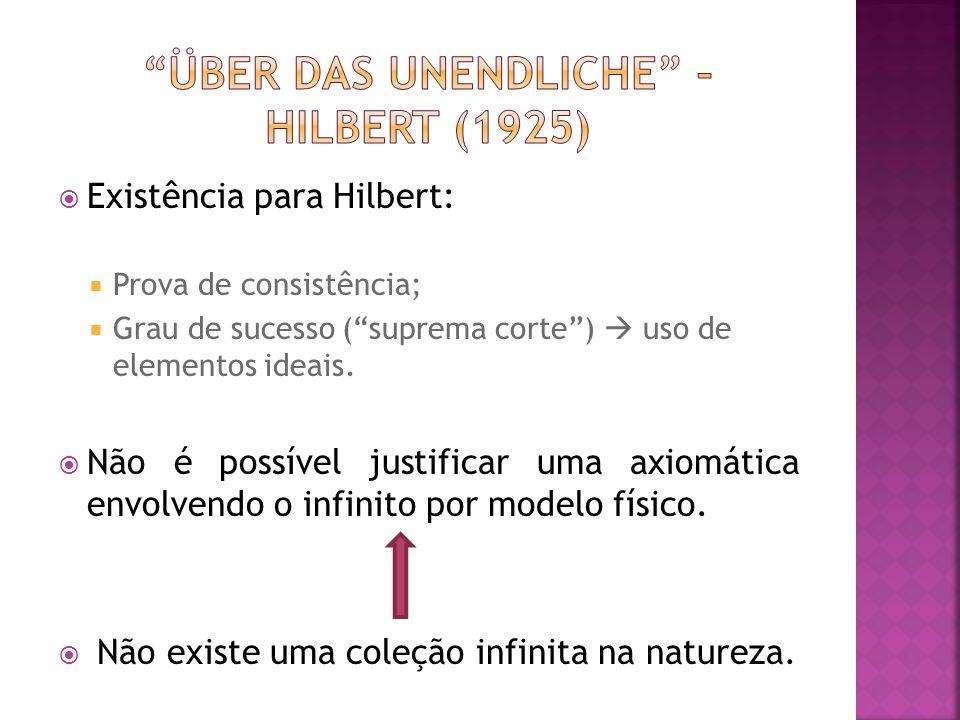 Existência para Hilbert: Prova de consistência; Grau de sucesso (suprema corte) uso de elementos ideais. Não é possível justificar uma axiomática envo