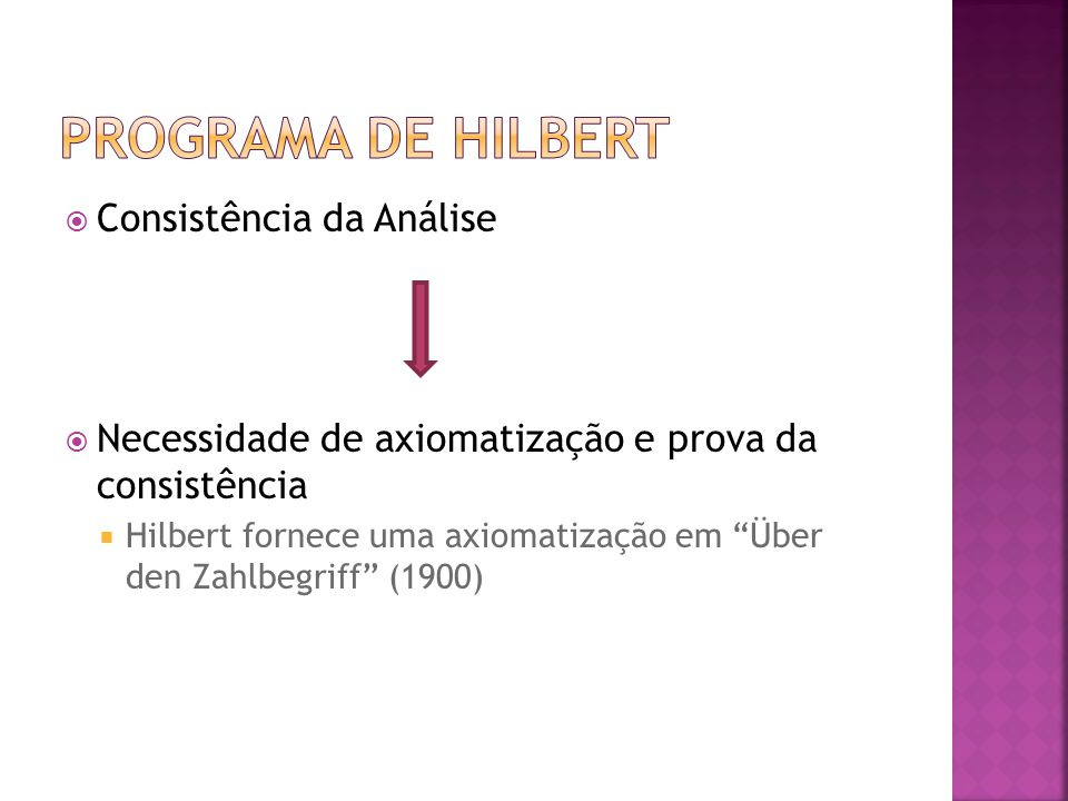 Intenção da Teoria de Hilbert: Ela tem por objetivo estabelecer de uma vez por todas a confiabilidade dos métodos matemáticos [...] Natureza do infinito necessário para a própria dignidade do intelecto humano