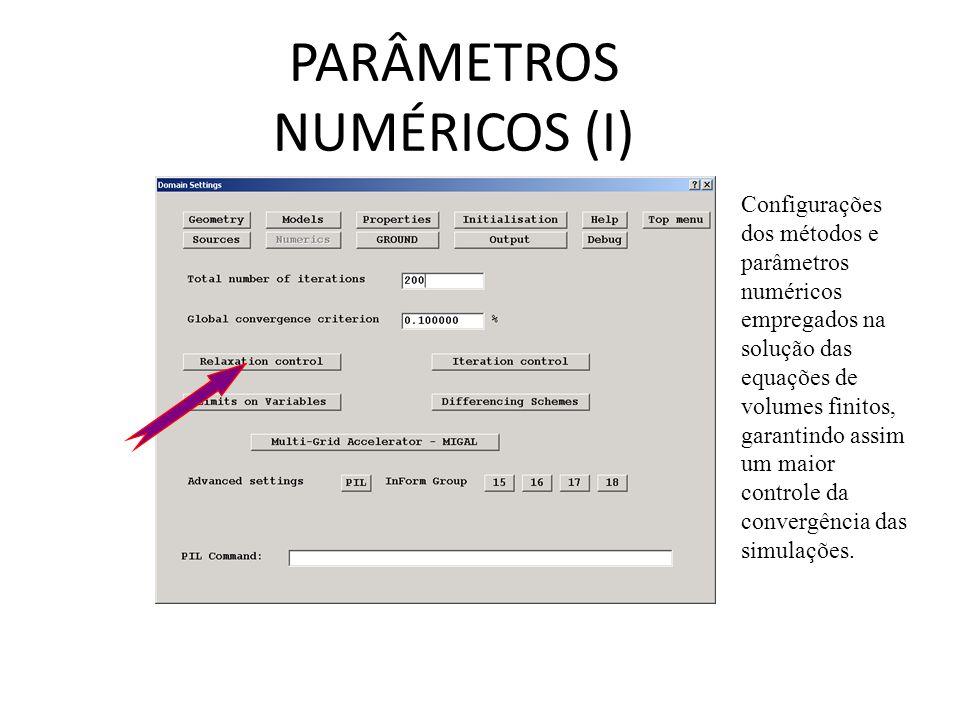 PARÂMETROS NUMÉRICOS (I) Configurações dos métodos e parâmetros numéricos empregados na solução das equações de volumes finitos, garantindo assim um maior controle da convergência das simulações.