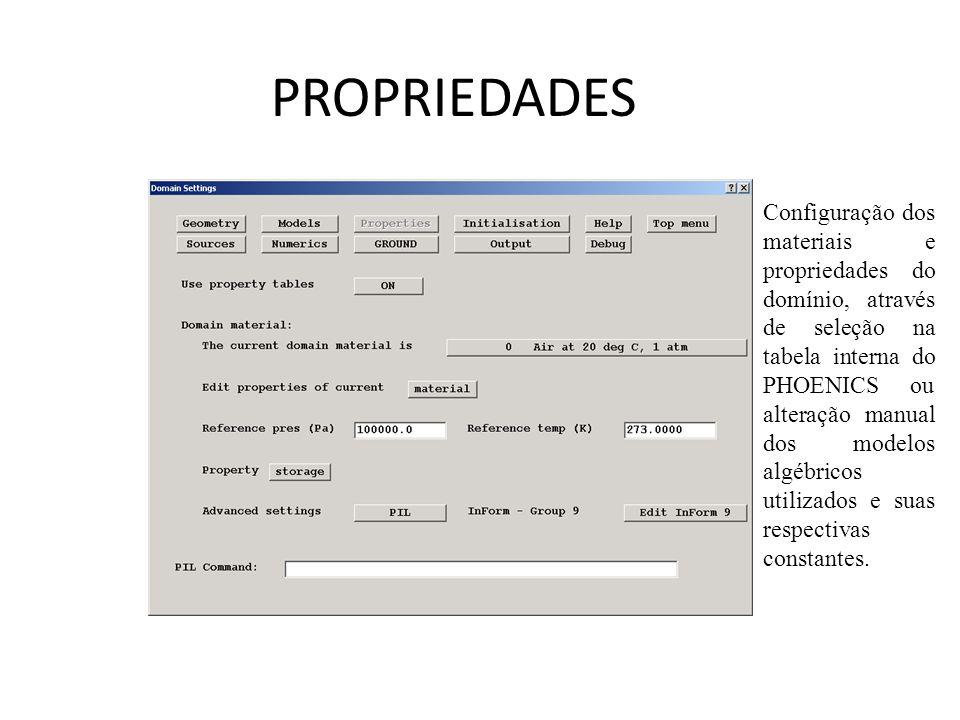 PROPRIEDADES Configuração dos materiais e propriedades do domínio, através de seleção na tabela interna do PHOENICS ou alteração manual dos modelos algébricos utilizados e suas respectivas constantes.