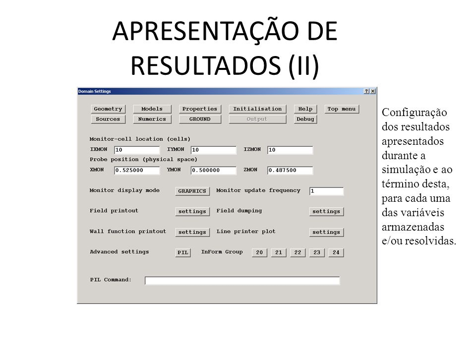 Configuração dos resultados apresentados durante a simulação e ao término desta, para cada uma das variáveis armazenadas e/ou resolvidas.