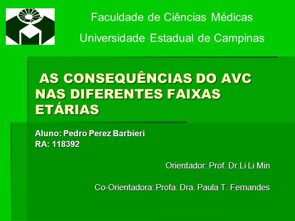AS CONSEQUÊNCIAS DO AVC NAS DIFERENTES FAIXAS ETÁRIAS AS CONSEQUÊNCIAS DO AVC NAS DIFERENTES FAIXAS ETÁRIAS Aluno: Pedro Perez Barbieri RA: 118392 Ori
