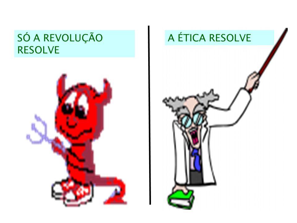 A ÉTICA RESOLVESÓ A REVOLUÇÃO RESOLVE