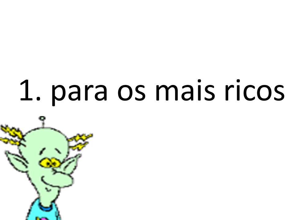 1. para os mais ricos
