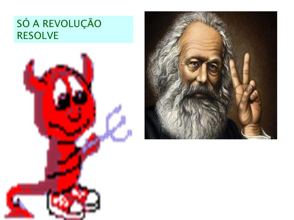 SÓ A REVOLUÇÃO RESOLVE