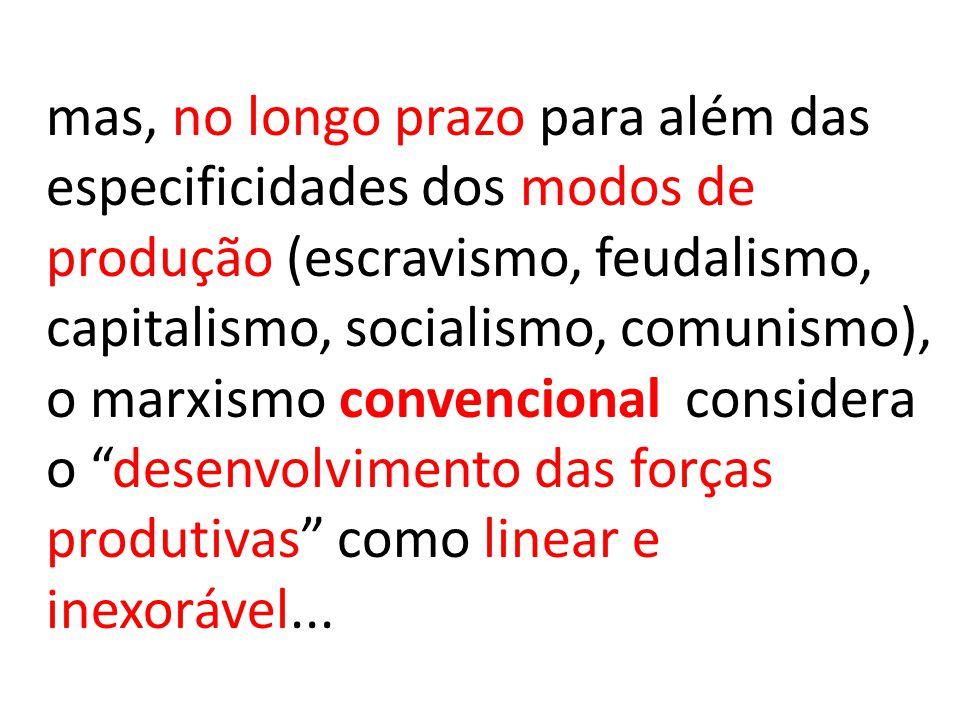 mas, no longo prazo para além das especificidades dos modos de produção (escravismo, feudalismo, capitalismo, socialismo, comunismo), o marxismo conve