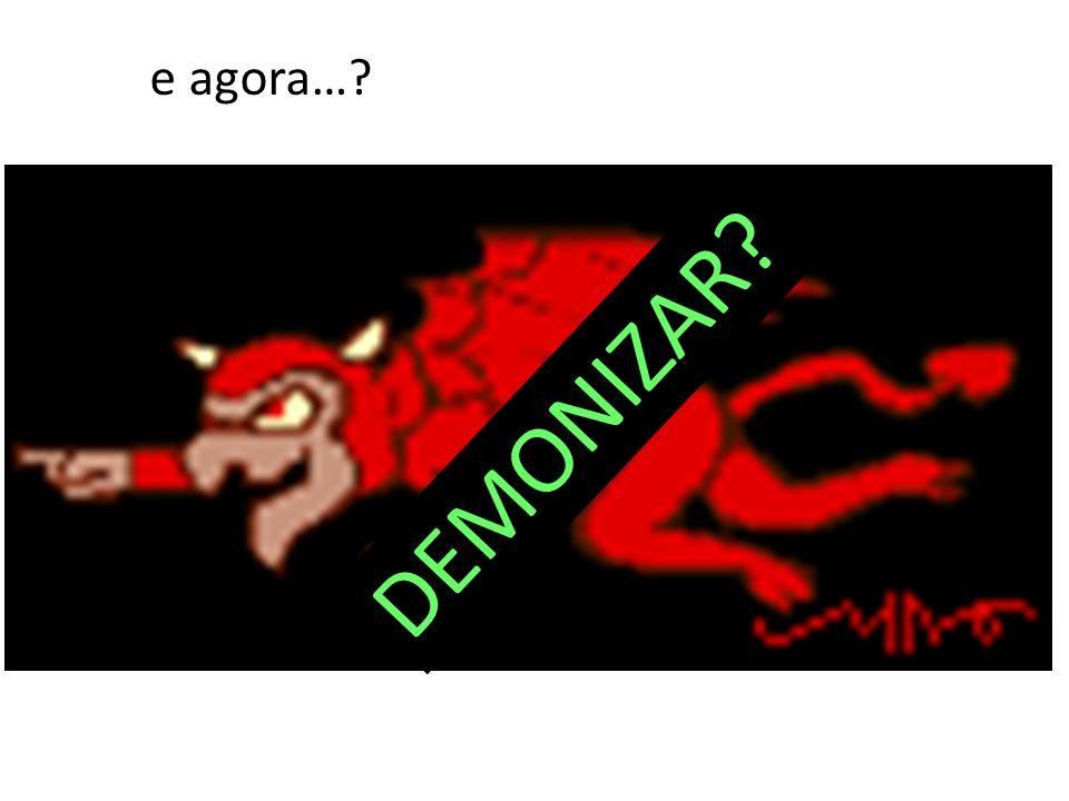 DEMONIZAR? e agora…?
