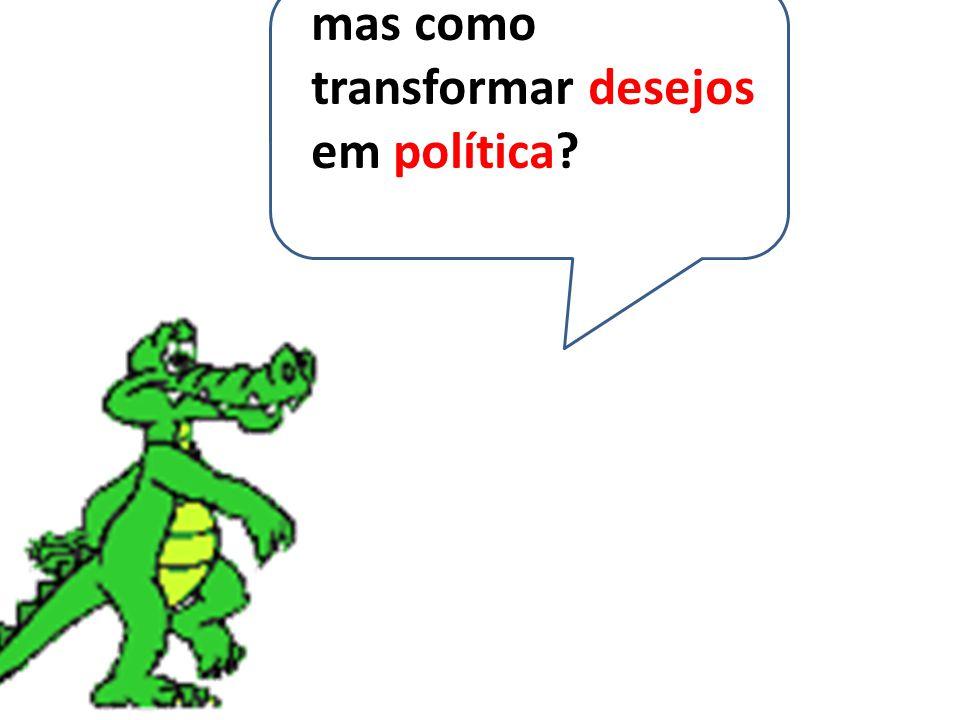 mas como transformar desejos em política?