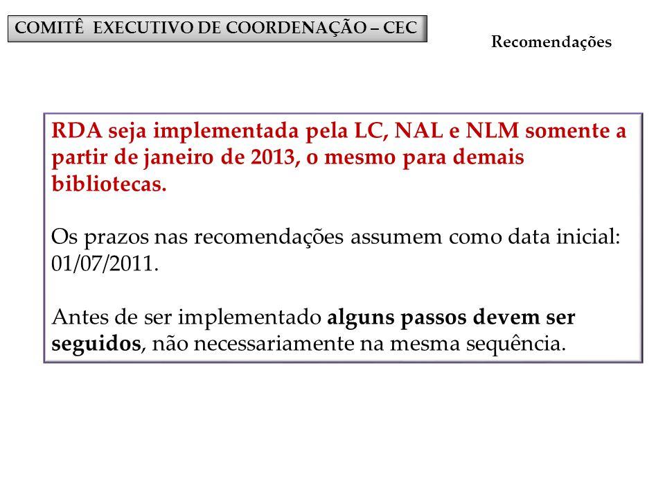COMITÊ EXECUTIVO DE COORDENAÇÃO – CEC Recomendações RDA seja implementada pela LC, NAL e NLM somente a partir de janeiro de 2013, o mesmo para demais