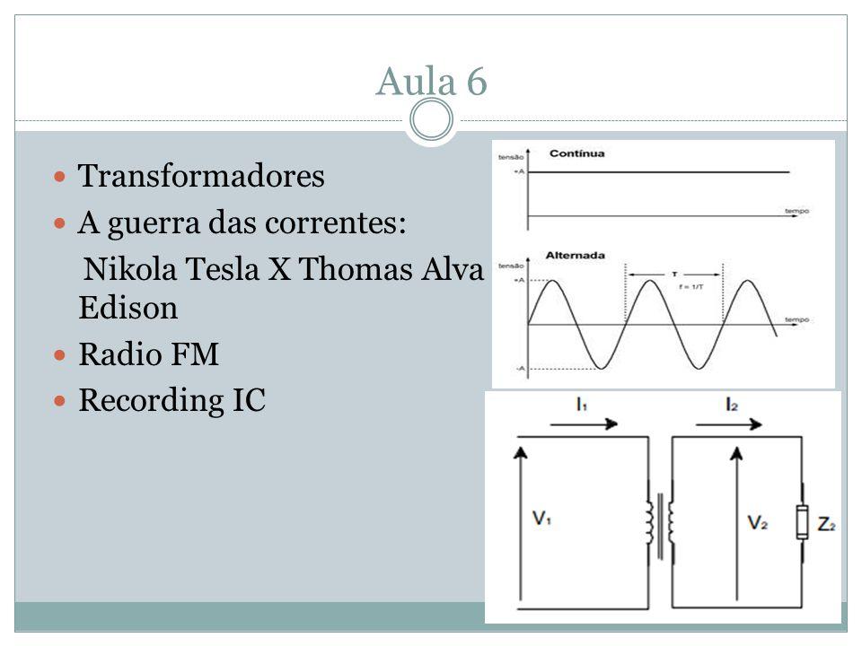 Aula 6 Transformadores A guerra das correntes: Nikola Tesla X Thomas Alva Edison Radio FM Recording IC