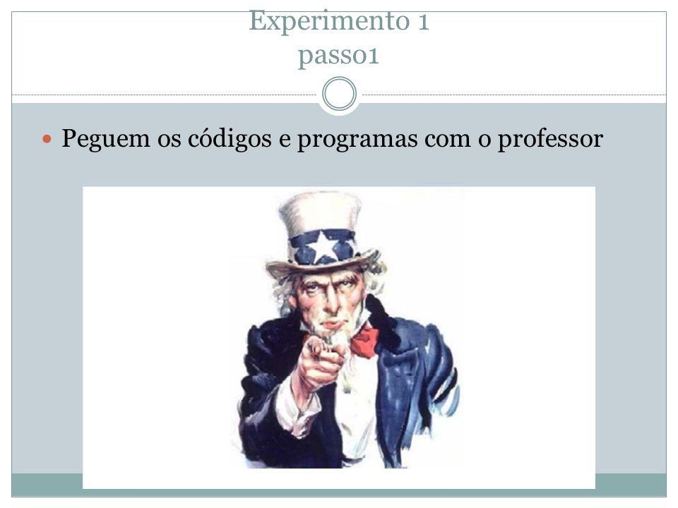 Experimento 1 passo1 Peguem os códigos e programas com o professor