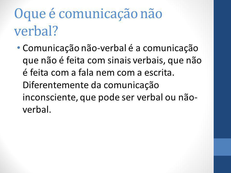 Oque é comunicação não verbal? Comunicação não-verbal é a comunicação que não é feita com sinais verbais, que não é feita com a fala nem com a escrita