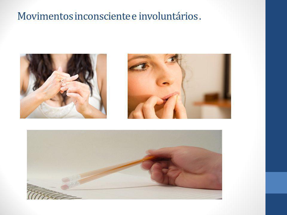 Movimentos inconsciente e involuntários.