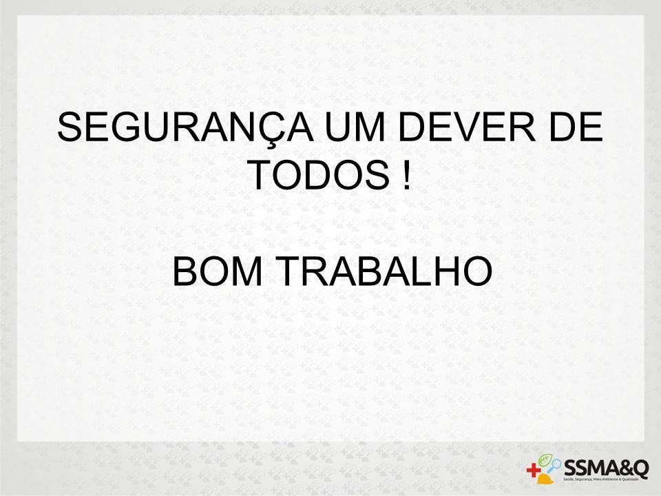 SEGURANÇA UM DEVER DE TODOS ! BOM TRABALHO