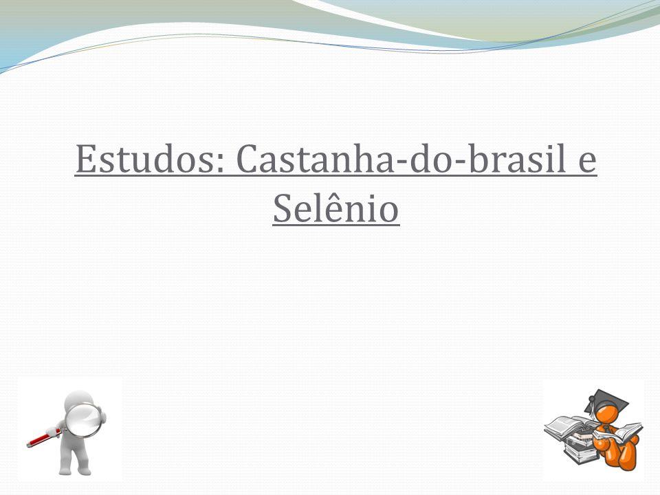 Estudos: Castanha-do-brasil e Selênio