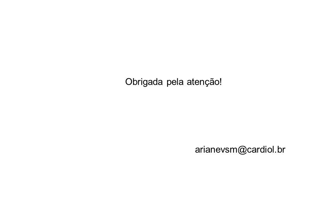 Obrigada pela atenção! arianevsm@cardiol.br