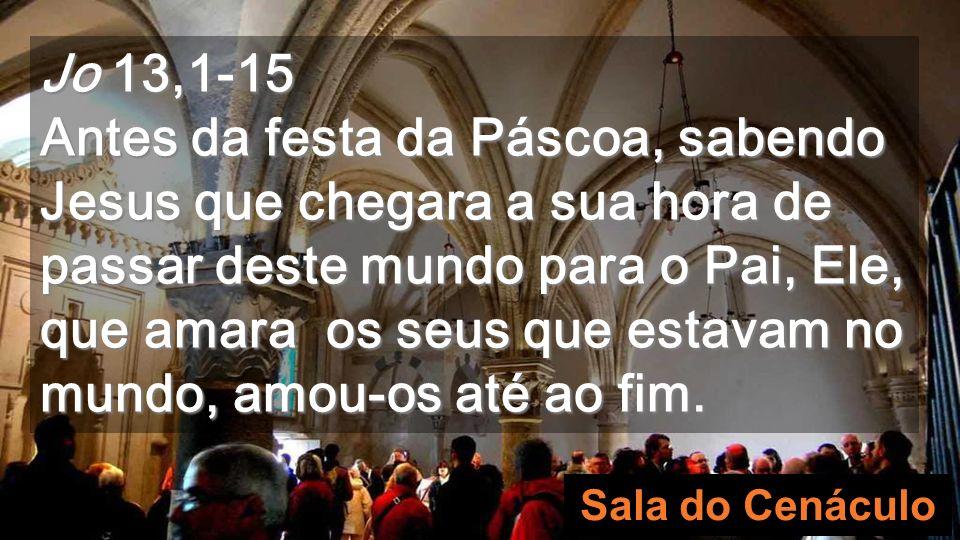 Jo 13,1-15 Antes da festa da Páscoa, sabendo Jesus que chegara a sua hora de passar deste mundo para o Pai, Ele, que amara os seus que estavam no mundo, amou-os até ao fim.