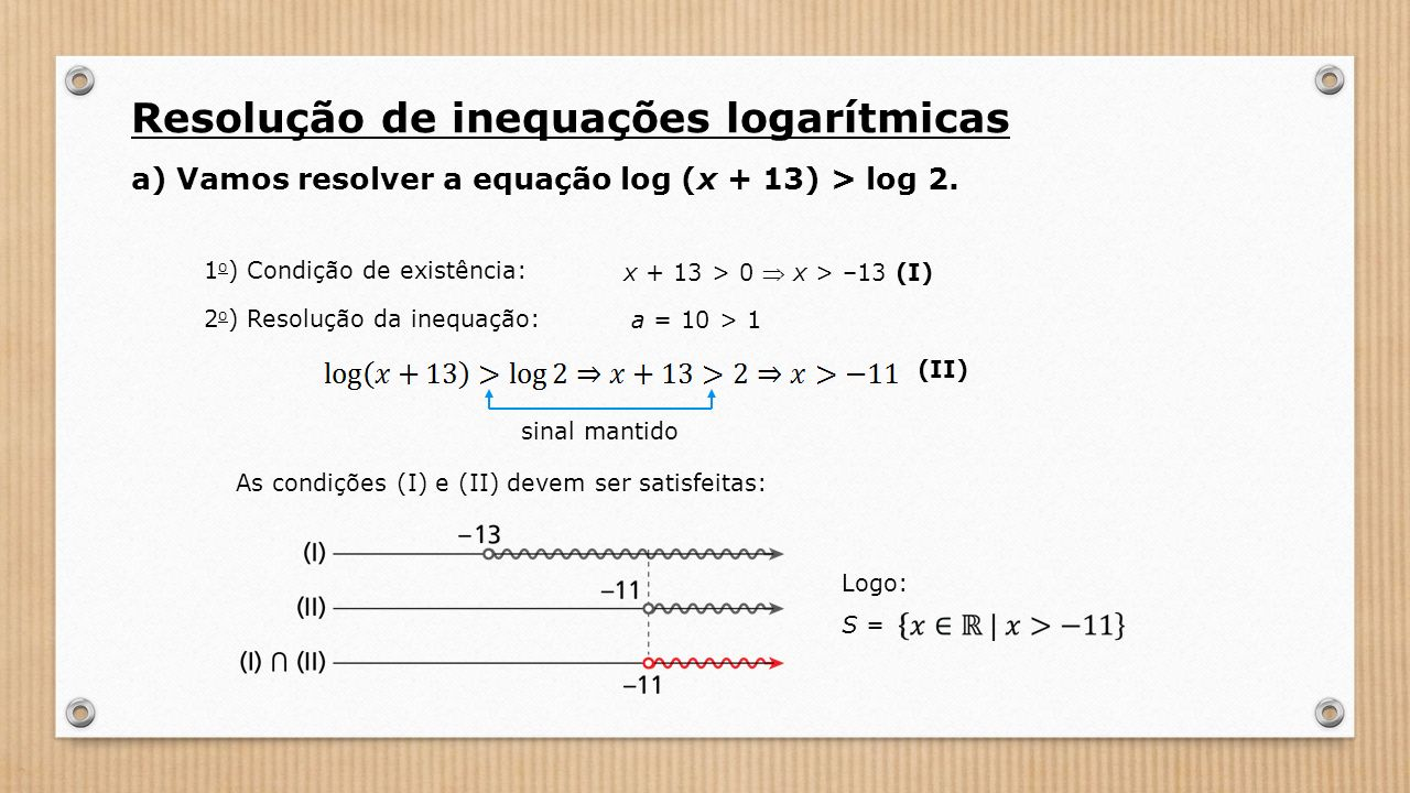 a) Vamos resolver a equação log (x + 13) > log 2.