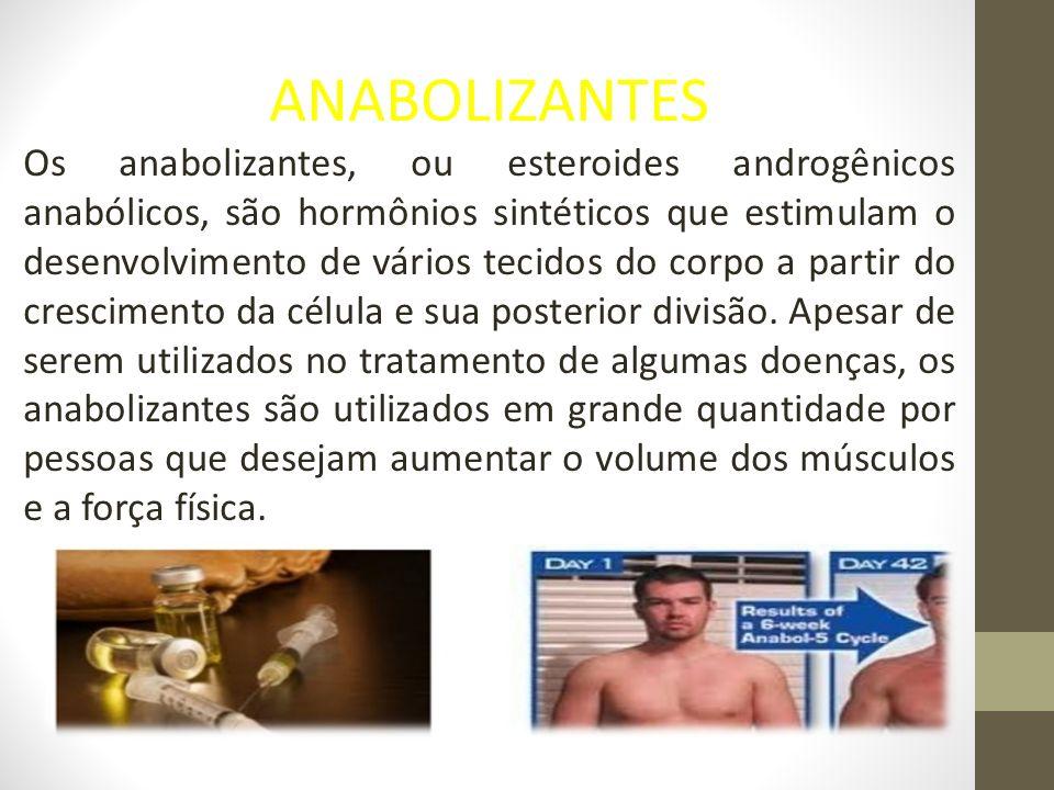 ANABOLIZANTES Os anabolizantes, ou esteroides androgênicos anabólicos, são hormônios sintéticos que estimulam o desenvolvimento de vários tecidos do corpo a partir do crescimento da célula e sua posterior divisão.