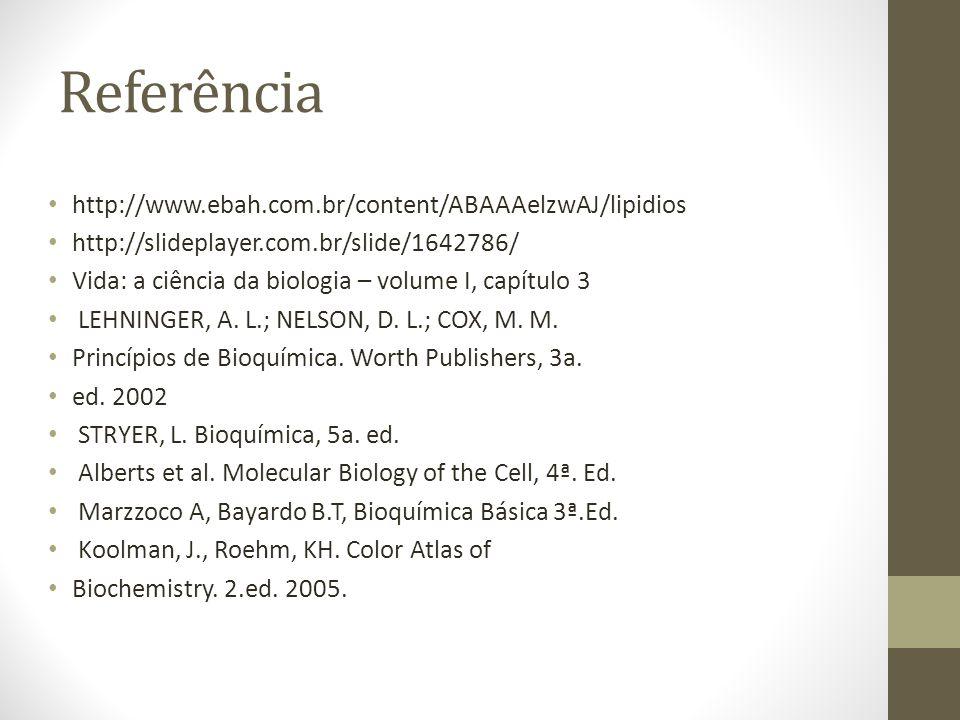 Referência http://www.ebah.com.br/content/ABAAAelzwAJ/lipidios http://slideplayer.com.br/slide/1642786/ Vida: a ciência da biologia – volume I, capítulo 3 LEHNINGER, A.