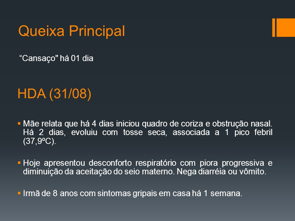 Queixa Principal Cansaço há 01 dia HDA (31/08)  Mãe relata que há 4 dias iniciou quadro de coriza e obstrução nasal.
