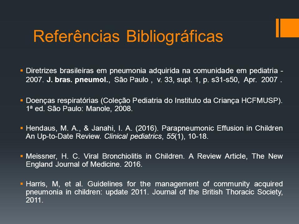 Referências Bibliográficas  Diretrizes brasileiras em pneumonia adquirida na comunidade em pediatria - 2007.