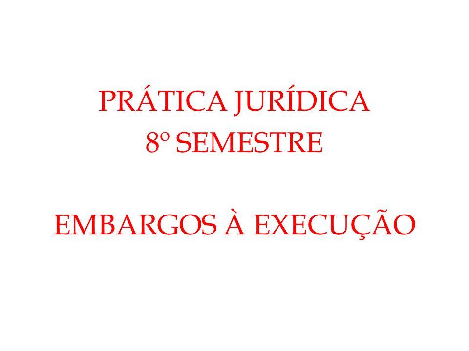 PRÁTICA JURÍDICA 8º SEMESTRE EMBARGOS À EXECUÇÃO