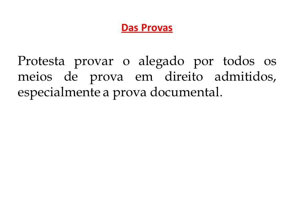 Das Provas Protesta provar o alegado por todos os meios de prova em direito admitidos, especialmente a prova documental.