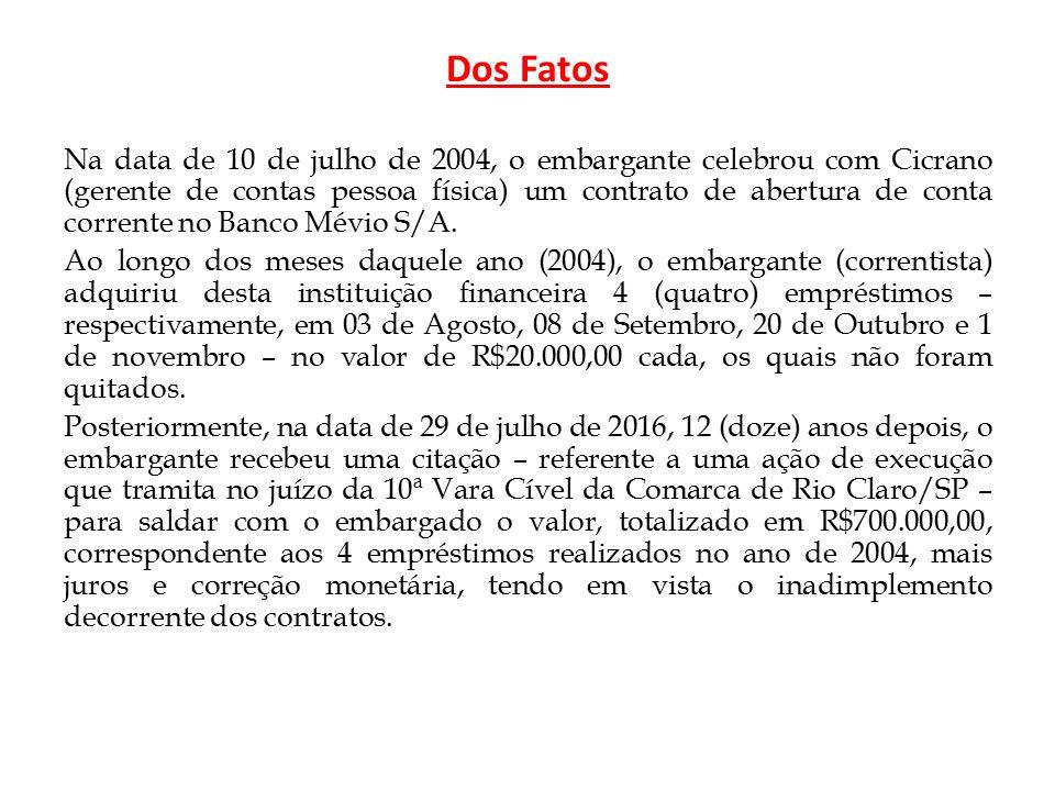 Dos Fatos Na data de 10 de julho de 2004, o embargante celebrou com Cicrano (gerente de contas pessoa física) um contrato de abertura de conta corrente no Banco Mévio S/A.
