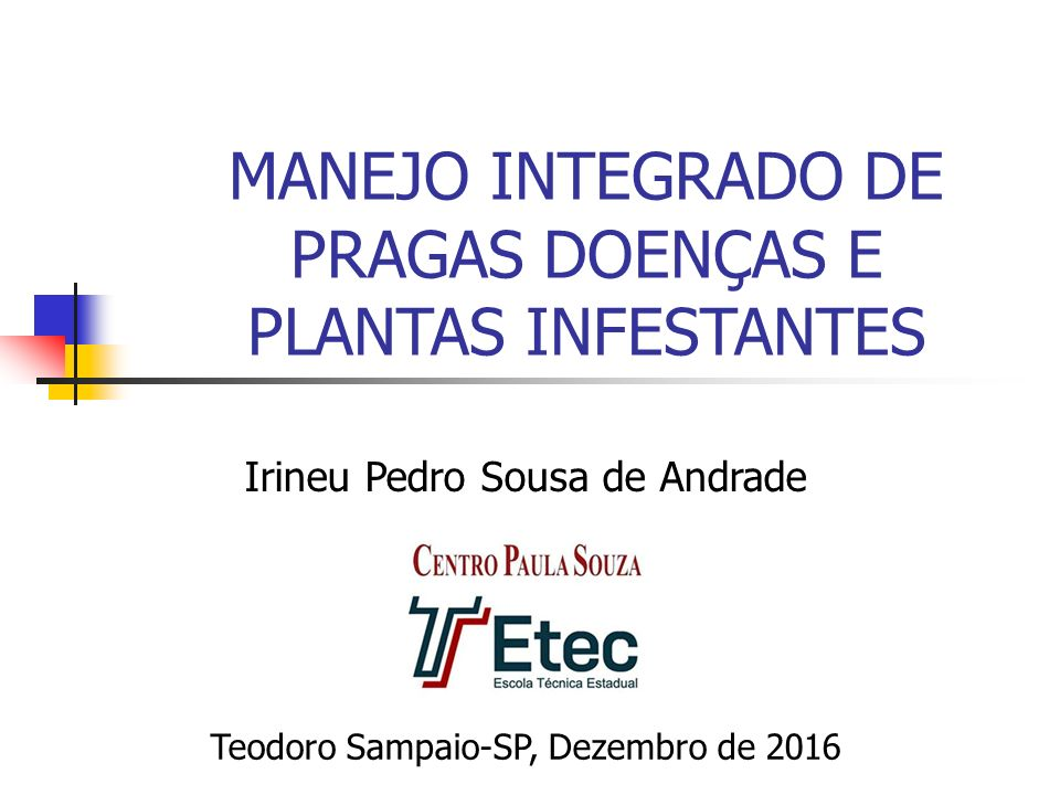 MANEJO INTEGRADO DE PRAGAS DOENÇAS E PLANTAS INFESTANTES Irineu Pedro Sousa de Andrade Teodoro Sampaio-SP, Dezembro de 2016