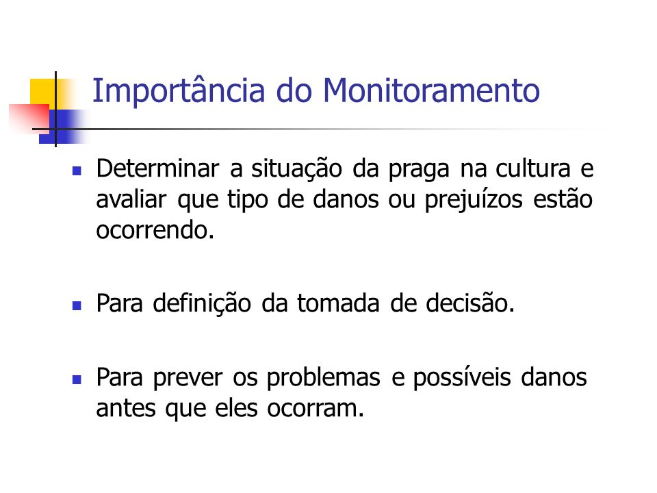 Importância do Monitoramento Determinar a situação da praga na cultura e avaliar que tipo de danos ou prejuízos estão ocorrendo.