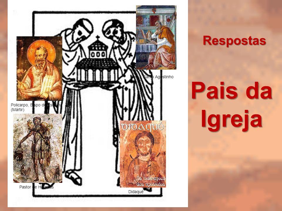 Pais da Igreja Policarpo, Bispo de Esmirna (Mártir) Pastor de Herrmas Santo Agostinho Didaqué Respostas