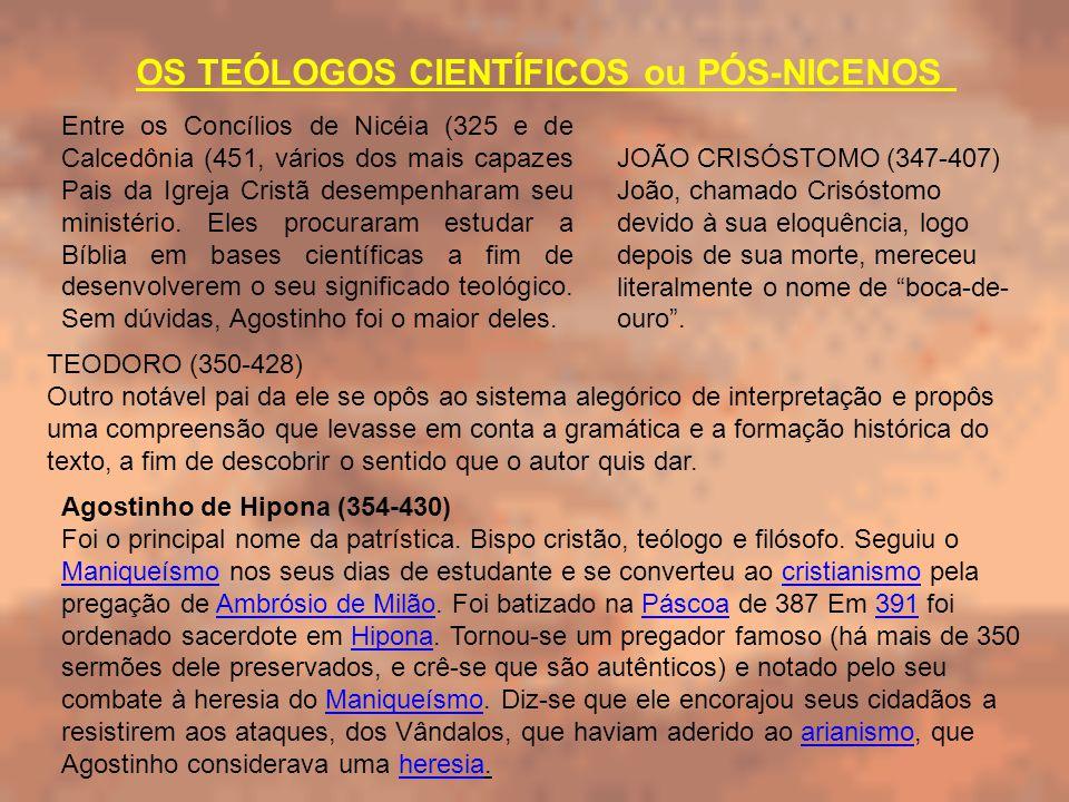 OS TEÓLOGOS CIENTÍFICOS ou PÓS-NICENOS Entre os Concílios de Nicéia (325 e de Calcedônia (451, vários dos mais capazes Pais da Igreja Cristã desempenh